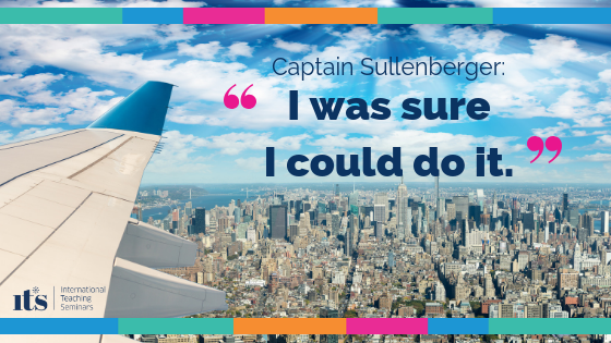 "Captain Sullenberger: ""I knew I could do it"" - the ultimate lesson in having confidence at work"